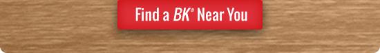 Find a BK Near You